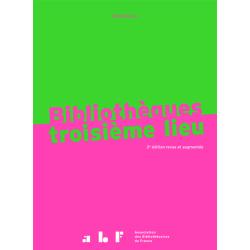 Bibliothèques troisième lieu - 2e édition revue et augmentée